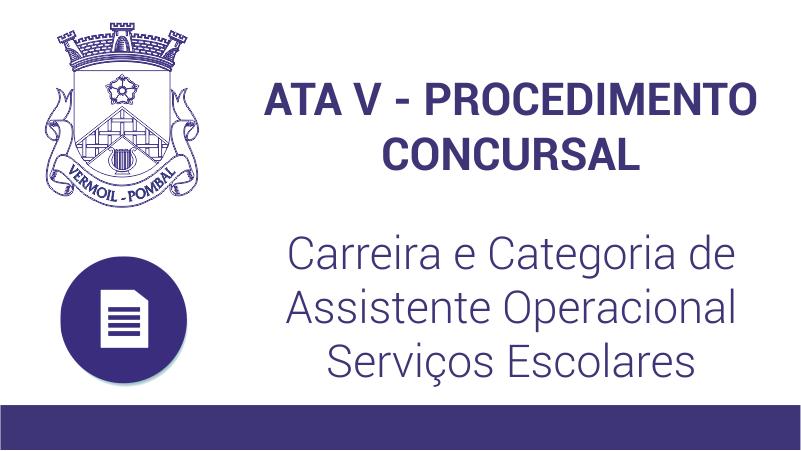 Ata V – Procedimento Concursal – Carreira e Categoria de Assistente Operacional – Serviços Escolares